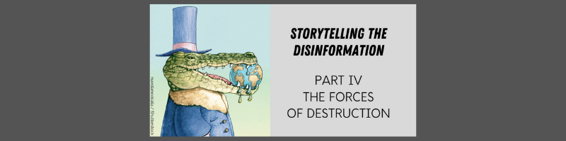 Storytelling the disinformation. Part IV.  The forces of destruction.