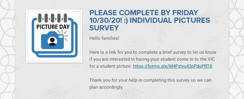 PLEASE COMPLETE BY FRIDAY 10/30/20! :) INDIVIDUAL PICTURES SURVEY Hello families! Here is a link...