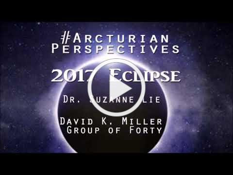 Arcturian Perspectives on the Eclipse with Dr. Suzanne Lie and David K. Miller