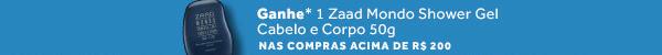 Ganhe* 1 Zaad Mondo Shower Gel Cabelo e Corpo 50g nas compras acima de 200 reais.