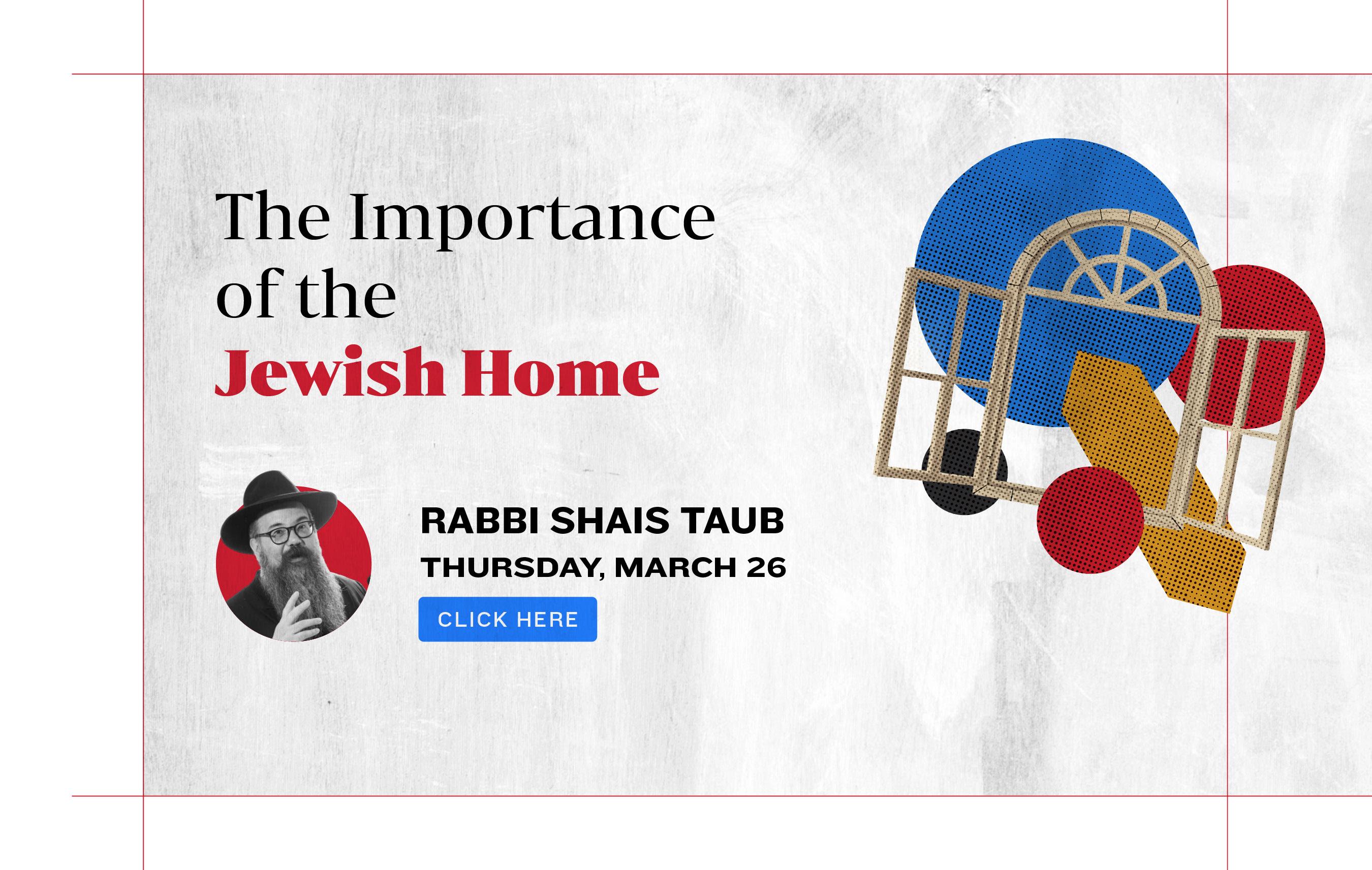 The Importance of the Jewish Home. Rabbi Shais Taub