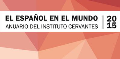 El español en el mundo. Anuario del Instituto Cervantes 2015