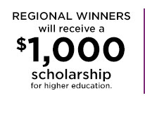 REGIONAL WINNERS will receive a $1,000 scholarship for higher education.