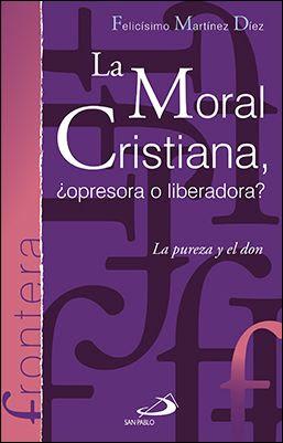 La moral cristiana ¿opresora o liberadora?