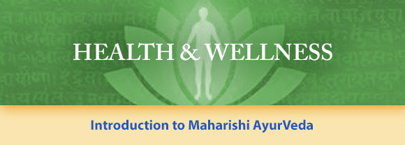 Health and Wellness * Introduction to Maharishi AyurVeda