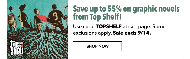 Save up to 55% on graphic novels from Top Shelf! Use code **TOPSHELF** at cart page. Some exclusions apply. Sale ends 9/14. Shop Now