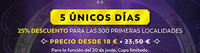 5 únicos días. 25% dto. Para las 300 primeras localidades. Precio desde 18€. Para la función del 20 junio. Cupo limitado
