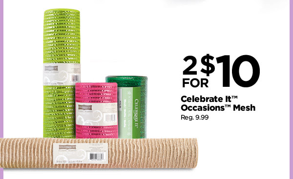2 FOR $10 Celebrate It™ Occasions™ Mesh Reg. 9.99