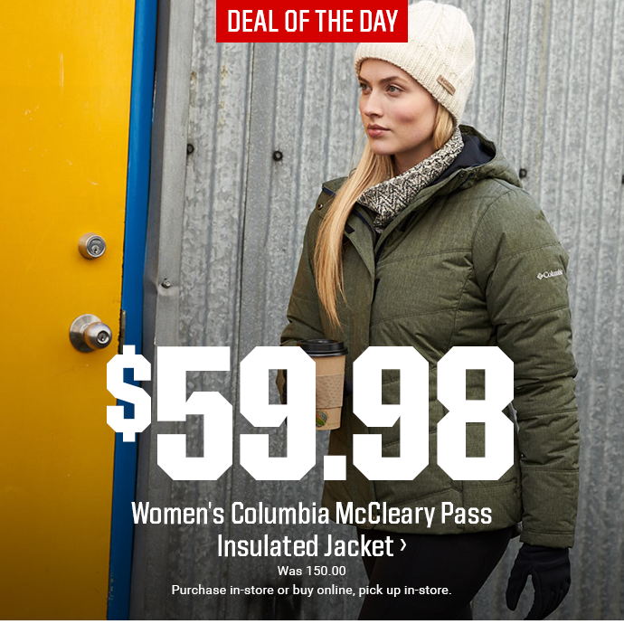 DEAL OF THE DAY | $59.98 - WOMEN'S COLUMBIA MCCLEARY PASS INSULATED JACKET | Was 150.00 | Purchase in-store or buy online, pick up in-store.