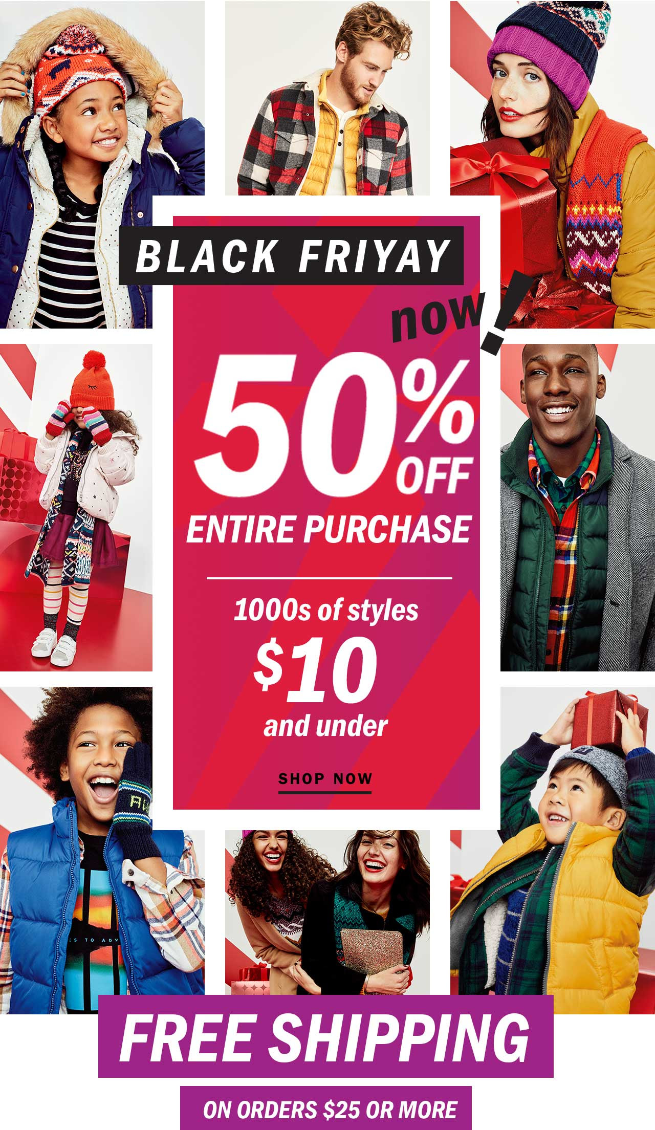50% OFF ENTIRE PURCHASE   1000s of styles $10 and under   SHOP NOW   FREE SHIPPING ON ORDERS $25 OR MORE