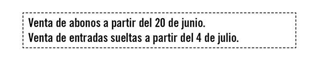 Venta de abonos a partir de 20 junio. Venta de entradas sueltas a partir del 4 julio