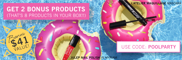 Get 2 bonus products (That's 8 products in your box!!) SUBSCRIBE - USE CODE: POOLPARTY