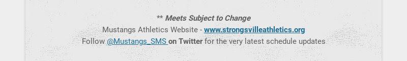 ** Meets Subject to Change Mustangs Athletics Website - www.strongsvilleathletics.org Follow...