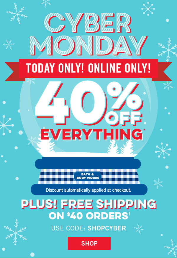 Today Only! Online Only! 40% off EVERYTHING! Plus! Free shippong on $40 orders use code: SHOPCYBER - SHOP