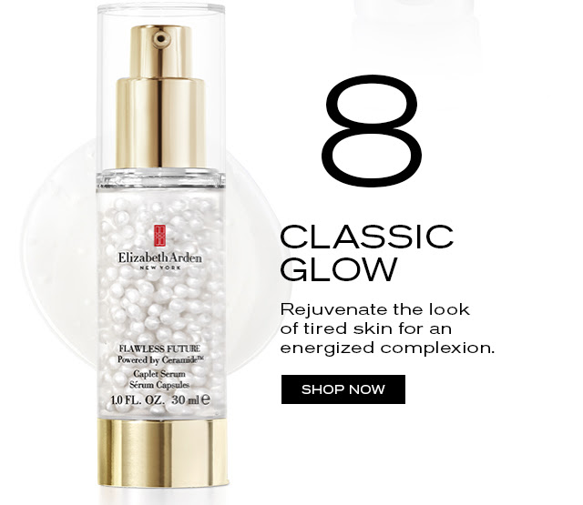 8 CLASSIC GLOW  Rejuvenate the look  of tired skin for an  energized complexion.   SHOP NOW