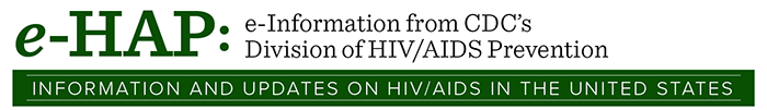 e-HAP: e-Infomration from CDC's Divisionof HIV/AIDS Prevention