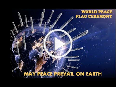 May Peace Prevail On Earth ~ Flag Ceremony with Peace Poles in every country.