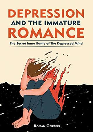 Depression and the Immature Romance by Roman Gelperin