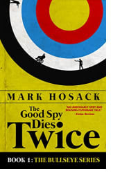 The Good Spy Dies Twice by Mark Hosack