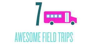 7 Awesome Field Trips