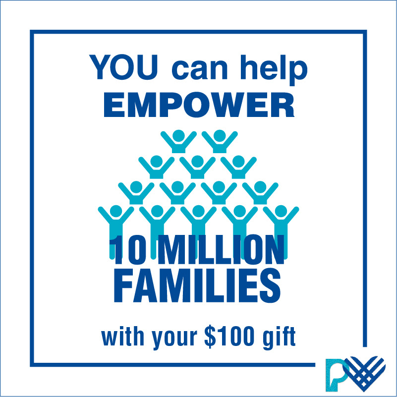 You can empower 10 million families with your $100 gift