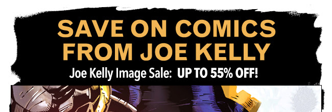 Save on comics from Joe Kelly Joe Kelly Image Sale: up to 55% off!