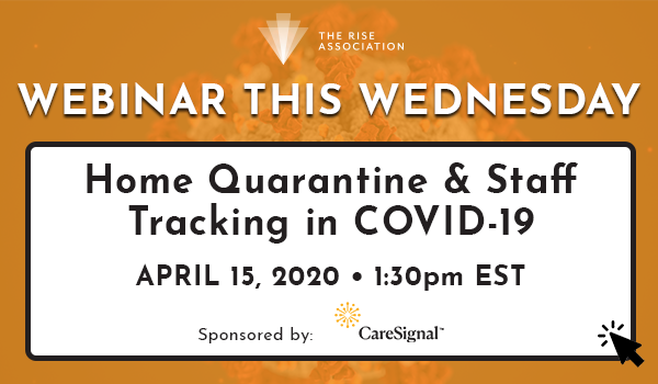 WEBINAR THIS WEDNESDAY: Home Quarantine & Staff Tracking in COVID-19 - April 15, 2020 - 1:30pm EST
