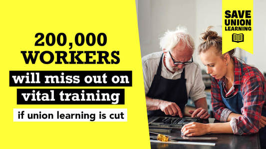 200,000 workers will miss out on vital training if union learning is cut