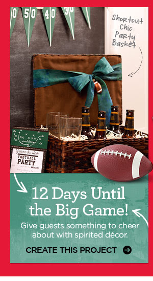 Shortcut Chic Party Basket. 12 Days Until the Big Game! Give guests something to cheer about with spirited décor. CREATE THIS PROJECT