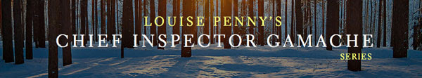 Louise Penny's Chief Inspector Gamache Series