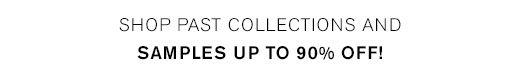 Shop Past Collections + Samples up to 90% OFF! >