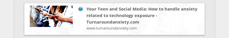 Your Teen and Social Media: How to handle anxiety related to technology exposure -...