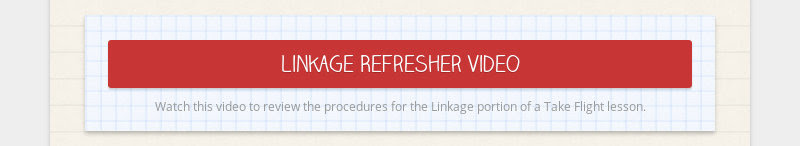 Linkage Refresher Video                         Watch this video to review the procedures for the Linkage portion of a Take...