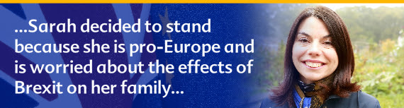 Sarah decided to stand because she is pro-Europe and worried about the effects of Brexit on her family
