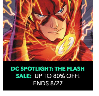 DC Spotlight: The Flash Sale: up to 80% off! Sale ends 8/27.