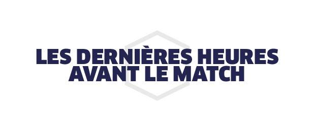 LES DERNIERES HEURES AVANT LE MATCH