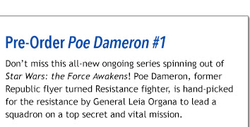 Pre-Order Poe Dameron #1 Don't miss this all-new ongoing series spinning out of Star Wars: the Force Awakens! Poe Dameron, former Republic flyer turned Resistance fighter, is hand-picked for the resistance by General Leia Organa to lead a squadron on a top secret and vital mission.