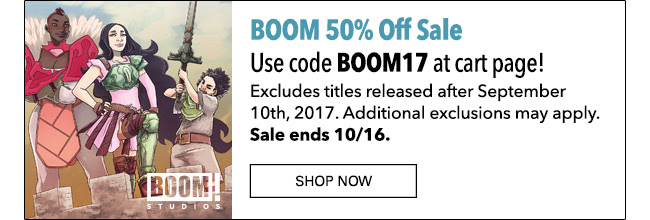 BOOM 50% Off Linewide Coupon Use code BOOM17 at cart page! Excludes titles released after September 10th, 2017. Additional exclusions may apply. Sale ends 10/16. Shop Now