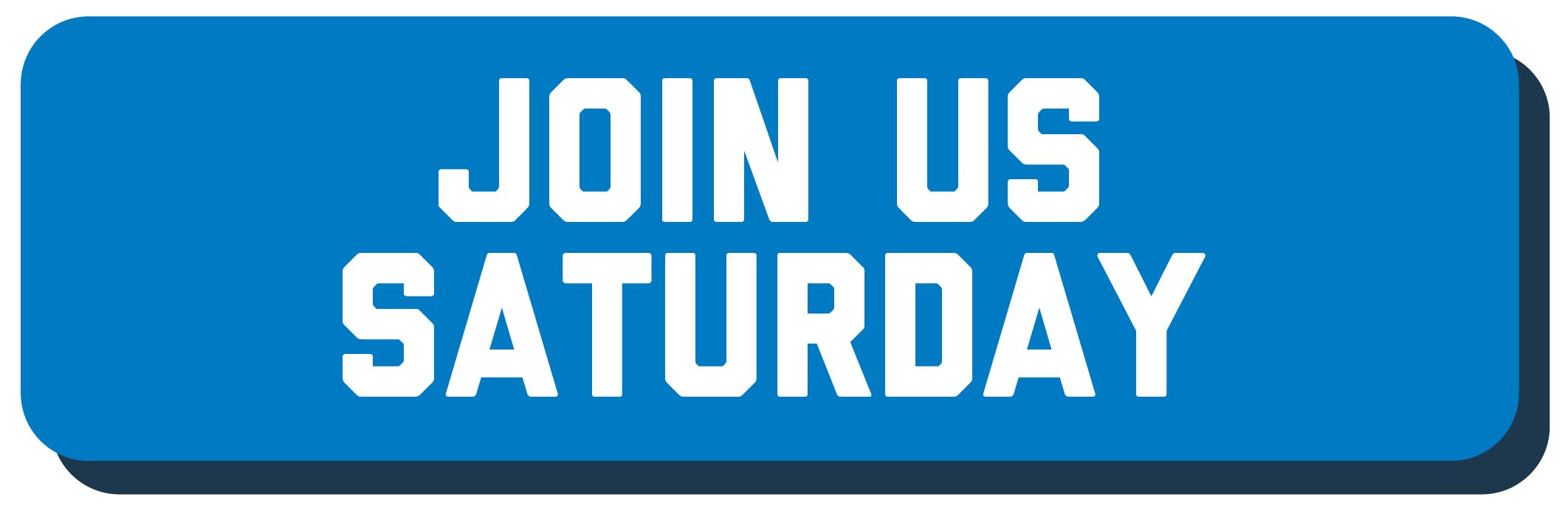 Join Us Saturday