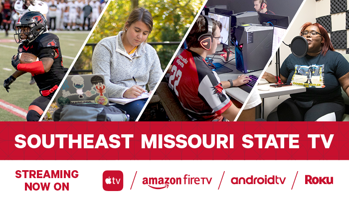 Southeast Missouri State TV. Streaming on Apple TV, Amazon Fire TV, Android TV, Roku.
