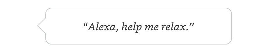 Alexa, help me relax.