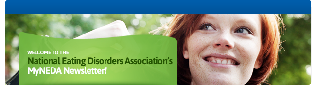 Welcome to the National Eating Disorders Association's MyNEDA Newsletter