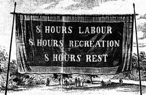 1886 में मज़दूरों द्वारा अमेरिका के एक शहर में खड़ा किया गया विशालकाय बैनर। इस पर लिखा है -- 8 घण्टा मेहनत, 8 घण्टा मनोरंजन, 8 घण्टा आराम।