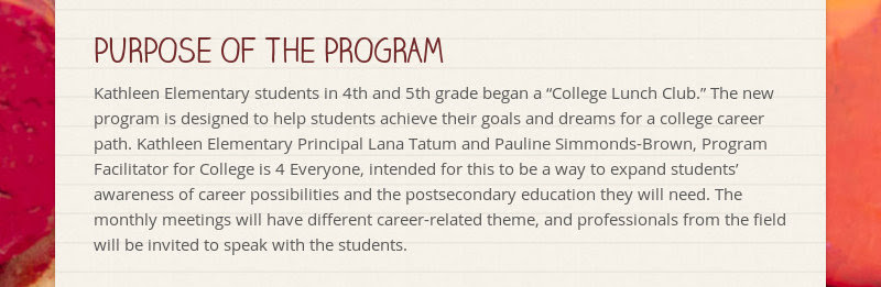 "PURPOSE OF THE PROGRAM Kathleen Elementary students in 4th and 5th grade began a ""College Lunch..."