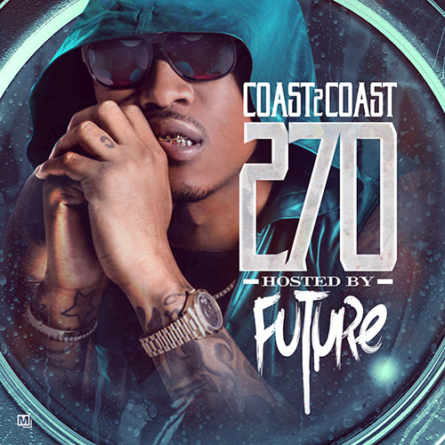 Coast 2 Coast Mixtape Vol. 270 Hosted by Future