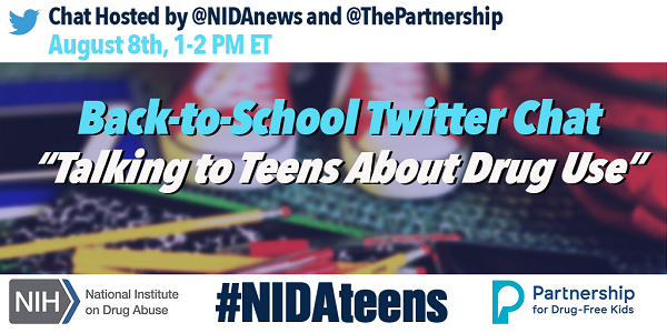 Back-to-School Twitter Chat - Talking to Teens About Drug Use - hosted by @NIDAnews and @ThePartnership on August 8th from 1-2 PM Eastern Time - Follow the hashtag #NIDAteens
