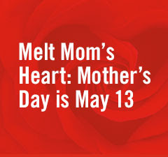 Melt mom's heart: Mother's day is May 13