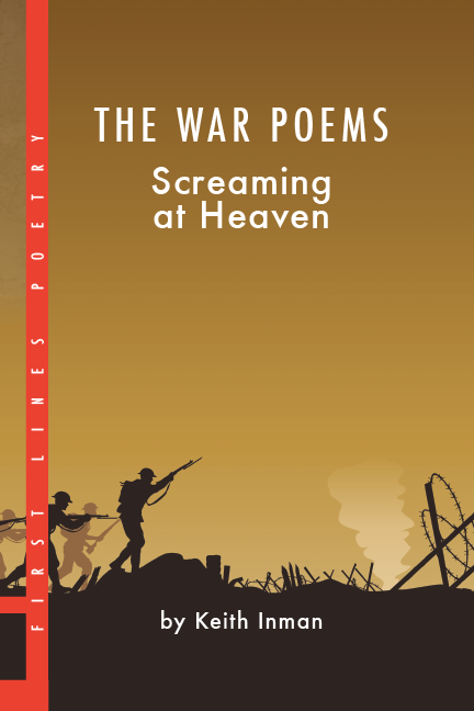 PHOTO CUTLINE: The War Poems: Screaming at Heaven (Black Moss Press, 2014) features 67 poems by Canadian award-winning poet Keith Inman. It is Book #11 in the First Line Poetry Series which focuses on writers who are publishing their first book of poetry.