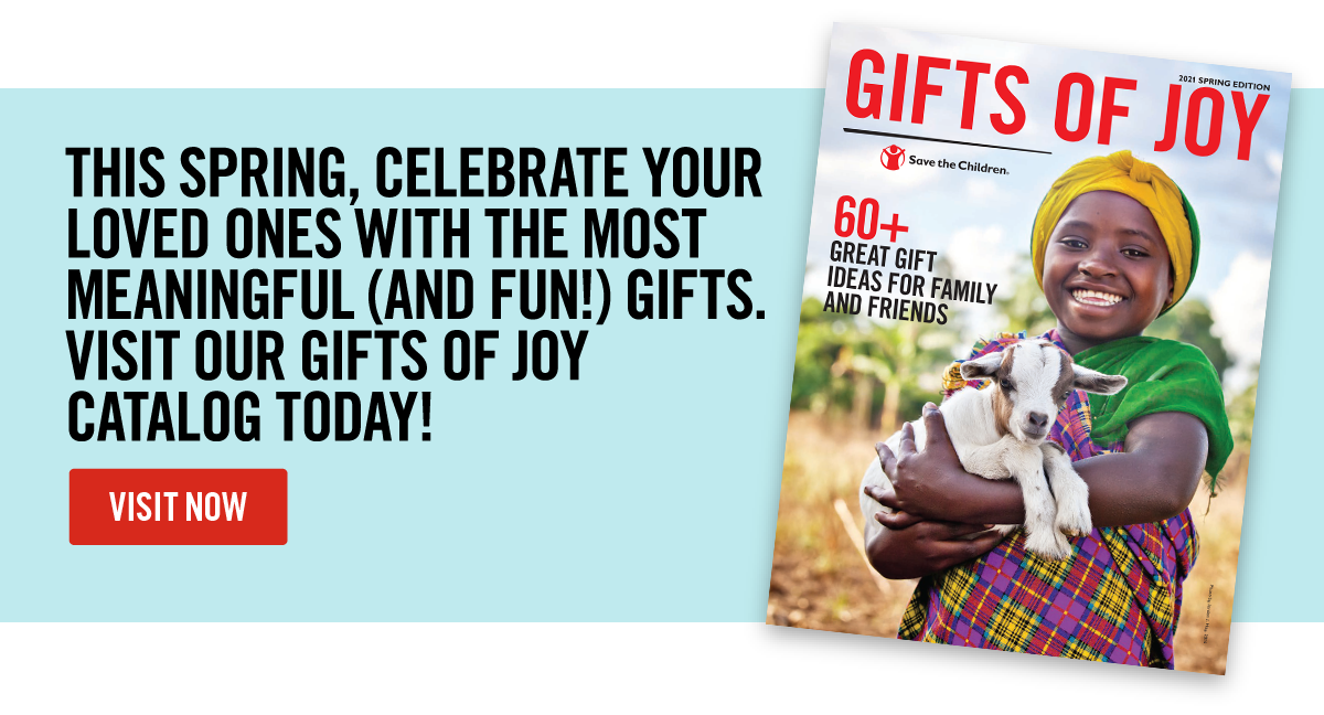 This spring,  celebrate your loved ones with the most meaningful (and fun!) gifts.Shop  our Gifts of Joy catalog today! SHOP NOW
