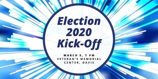 Election 2020 Kick-Off, March 5, 7pm, Veteran's Memorial Center, Davis